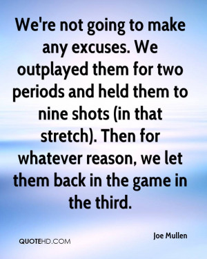 We're not going to make any excuses. We outplayed them for two periods ...