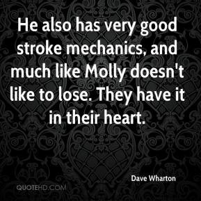Dave Wharton - He also has very good stroke mechanics, and much like ...