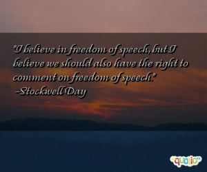 believe in freedom of speech, but