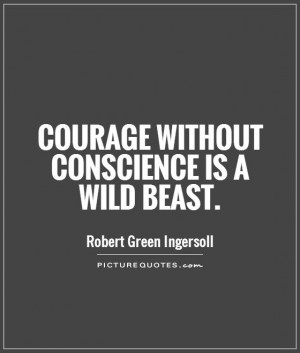 ... Quotes Conscience Quotes Wild Quotes Robert Green Ingersoll Quotes