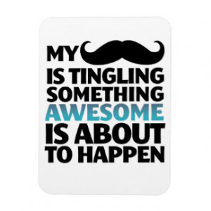 Funny Mustache Quote Magnet Something Awesome