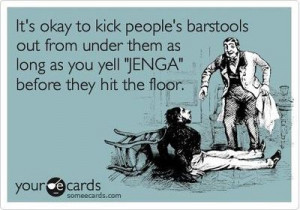 Funny Weekend Ecard: It's okay to kick people's barstools out from ...