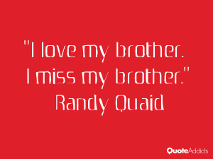 randy quaid quotes i love my brother i miss my brother randy quaid