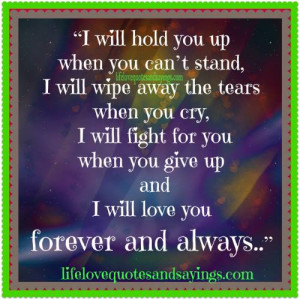 hold you up when you can`t stand,I will wipe away the tears when you ...
