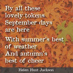 ... best of weather and autumn's best of cheer. ~Helen Hunt Jackson