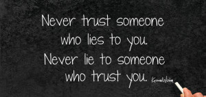 never-trust-someone-who-lies-to-you-never-lie-to-someone-who-trust-you ...