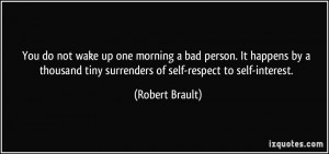 You do not wake up one morning a bad person. It happens by a thousand ...