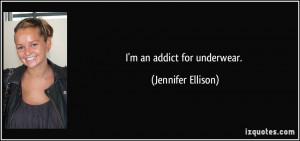 an addict for underwear. - Jennifer Ellison