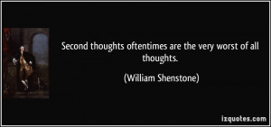 Second thoughts oftentimes are the very worst of all thoughts ...