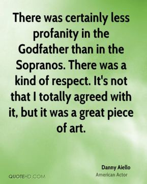 Danny Aiello - There was certainly less profanity in the Godfather ...