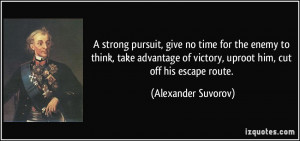 strong pursuit, give no time for the enemy to think, take advantage ...