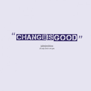 Quotes Picture: change is good