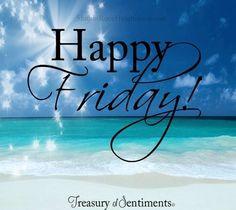 Happy Friday! via www.Facebook.com/TreasuryofSentiments