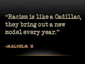 "... Cadillac, they bring out a new model every year."" – Malcom X"