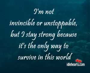 Not Invincible Or Unstoppable, But I Stay…