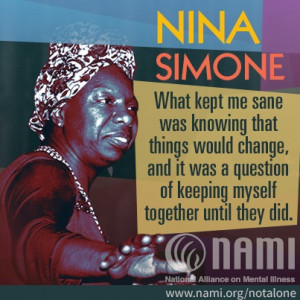 People with mental illness enrich our lives. Nina Simone