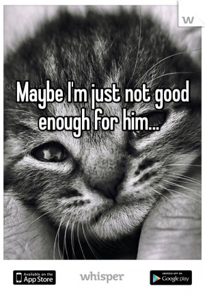 Just Not Good Enough Quotes http://pinterest.com/pin ...