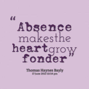 Quotes Picture: absence makes the heart grow fonder