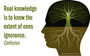 Real knowledge is to know the extent of ones ignorance.