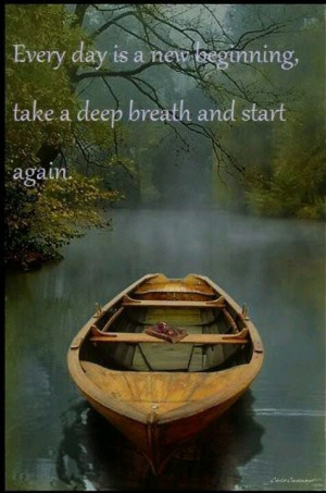 Every day is a new beginning, take a deep breath and start again ...