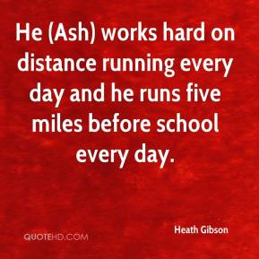 Heath Gibson - He (Ash) works hard on distance running every day and ...
