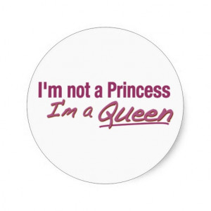 Not a Princess a Queen Round Stickers