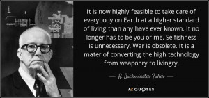 ... the high technology from weaponry to livingry. - R. Buckminster Fuller