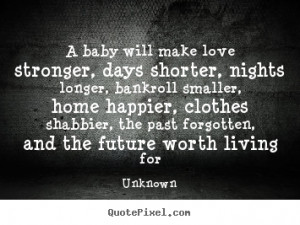 Make image quotes about love - A baby will make love stronger, days ...