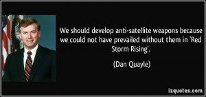 We should develop anti-satellite weapons because we could not have ...