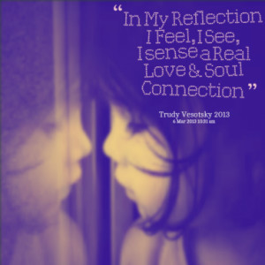 in my reflection i feel i see i sense a real love quotes from trudy ...