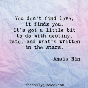 You don't find love, if finds you. It's got a little bit to do with ...