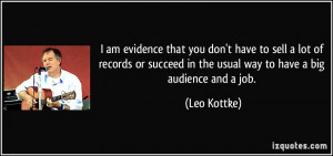 ... in the usual way to have a big audience and a job. - Leo Kottke