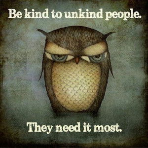 be kind to unkind people kindness picture quotes