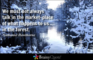 ... always talk in the market-place of what happens to us in the forest