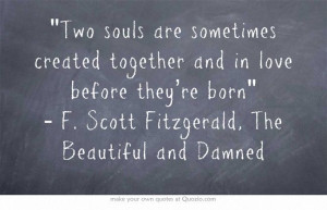 ... before they're born - F. Scott Fitzgerald, The Beautiful and Damned