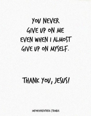 You never give up on me