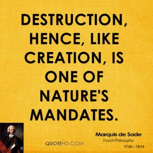Destruction, hence, like creation, is one of Nature's mandates.