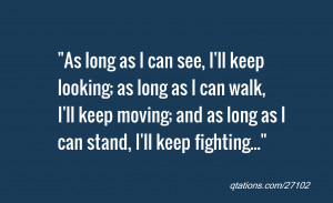 ... ll keep moving; and as long as I can stand, I'll keep fighting