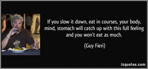 ... catch up with this full feeling and you won't eat as much. - Guy Fieri