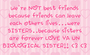friends can leave each others lives were sisters because sisters ...