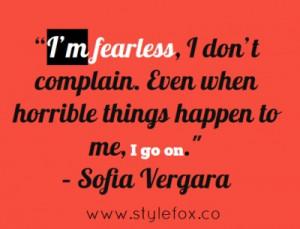 "... Even when horrible things happen to me, I go on."" – Sofia Vergara"