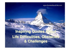 Inspiring Quotes about life difficulties, obstacles and challenges