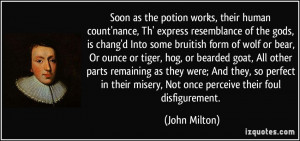 ... misery, Not once perceive their foul disfigurement. - John Milton