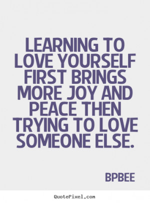 to love yourself first brings more joy and peace then trying to love ...