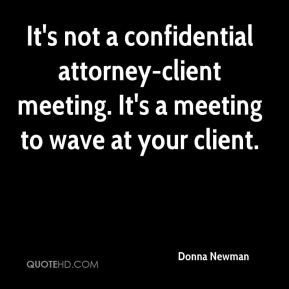 ... attorney-client meeting. It's a meeting to wave at your client