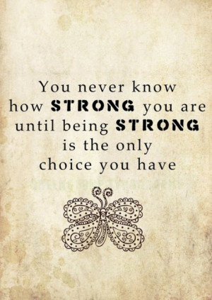 ... are Until being Strong Is the only Choice You Have ~ Blessing Quote