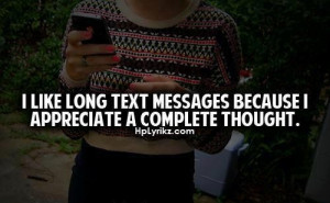 like long text messages because i appreciate a complete thought.