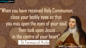 """... Teresa of Avila Quotes """"When you have received Holy Communion"""