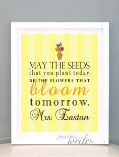 May the seeds that you plant today, be the flowers that bloom ...