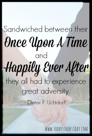 happy ever after uchtdorf quotes quotesgram
